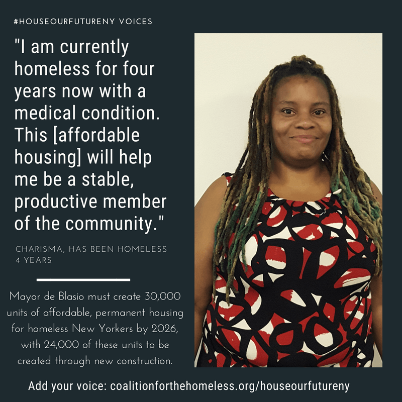 """GRAPHIC: Blue graphic featuring woman with blue tinted hair and colorful shirt. White text reads: """"#HouseOurFutureNY Voices: 'I am currently homeless for four years now with a medical condition. This [affordable housing] will help me be a stable, productive member of the community' - Charisma, has been homeless 4 years. Mayor de Blasio must create 30,000 units of affordable, permanent housing for homeless New Yorkers by 2026, with 24,000 of these units to be created through new construction. Add your voice: coalitionforthehomeless.org/houseourfutureny"""""""